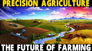 Precision Agriculture / Precision Farming | The Future of Farming