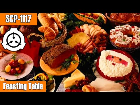 SCP-1117 Feasting Table | Object Class: Euclid | Cognitohazard / Food SCP