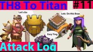 Clash Of Clans - Th8 to Titan Attack Log Replays Episode #11