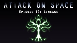 Attack on Space - Episode 19: Lineage