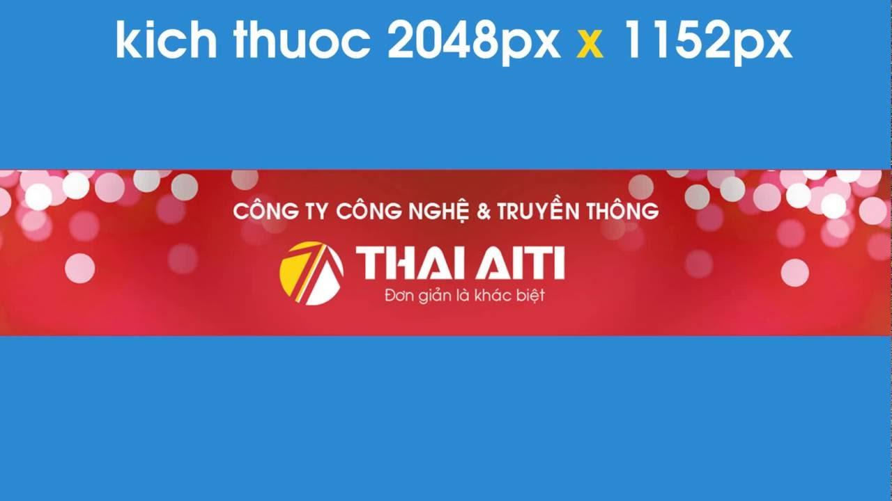 Thái AiTi Blog - Cách tạo hình ảnh bìa chuẩn cho kênh youtube