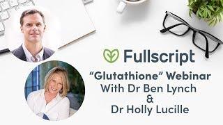 Gambar cover Glutathione with Dr. Ben Lynch & Dr. Holly Lucille | Fullscript Webinar