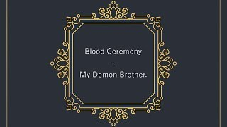 Watch Blood Ceremony My Demon Brother video