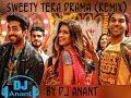 Sweety Tera Drama || DJ Anant
