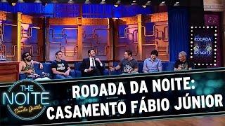 Rodada da Noite: Casamento Fábio Júnior | The Noite (26/11/16)