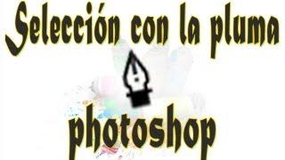 """Tutorial Photoshop cs6: Como Usar la Pluma """"selección"""""""