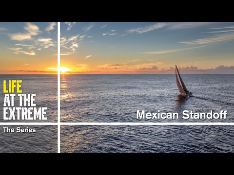 Life at the Extreme - Ep. 23 - 'Mexican Standoff' | Volvo Ocean Race 2014-15
