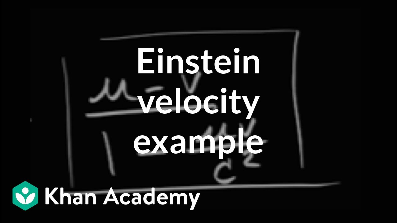 Finding My Way By Applying Relativity >> Applying Einstein Velocity Addition Video Khan Academy