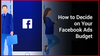 How to Decide on Your Facebook Ads Budget
