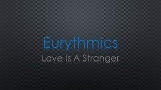 Eurythmics Love Is A Stranger Lyrics