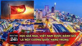 Học giả Nga: Việt Nam được đánh giá là một cường quốc hạng trung