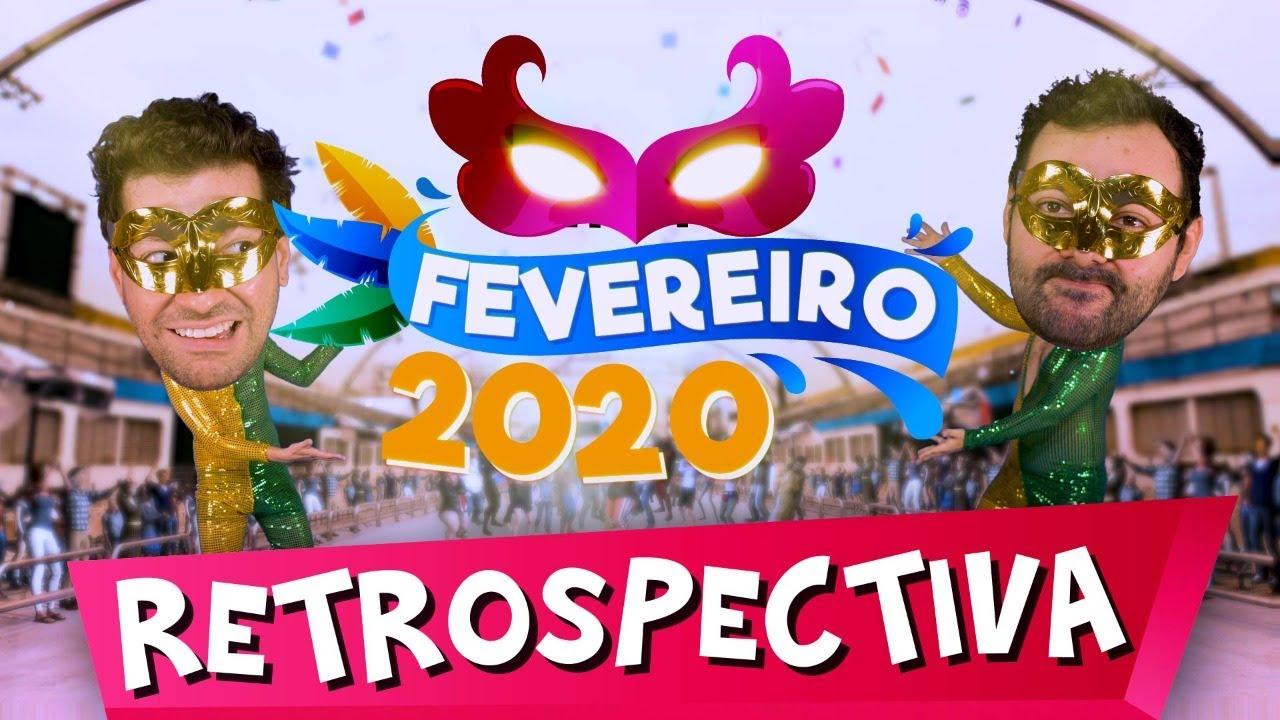 RETROSPECTIVA FEVEREIRO 2020 ♫