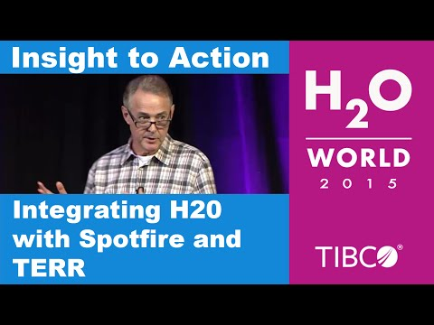 Insight to Action - Integrating Spotfire at TERR with H20 Machine Learning - H20 World 2015