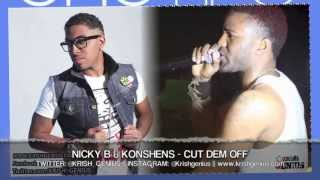 Nicky B & Konshens - Cut Dem Off [One Life Riddim] April 2013