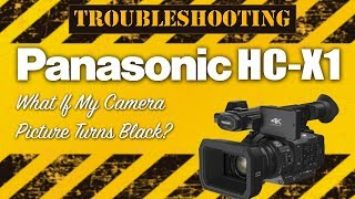 Panasonic HC-X1 Problems & Solutions | Picture Is Black But Display Is Visible | Closed Iris