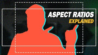 Aspect Ratios in Videos Explained