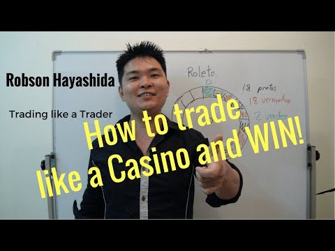 TRADING LIKE A TRADER: HOW TO TRADE LIKE A CASINO AND WIN!  BY ROBSON HAYASHIDA