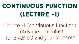 Continuous function (lecture-1) Advance calculus for b.a/b.sc 2nd year students
