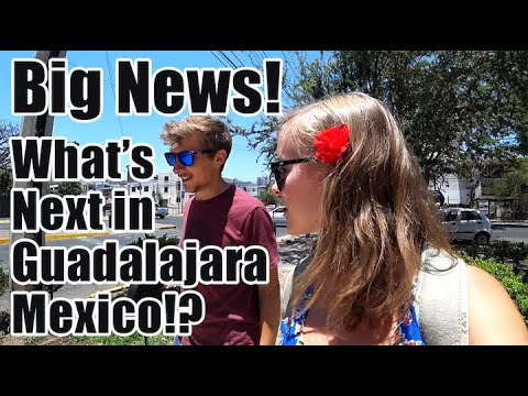 #93. Big News! Life in Guadalajara, Mexico