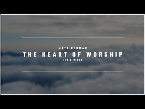 MATT REDMAN - The Heart Of Worship (Lyric Video)