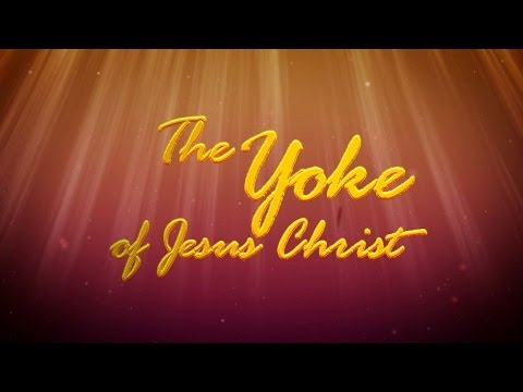 THE YOKE OF JESUS CHRIST by Apostle Edmonds Owhorode