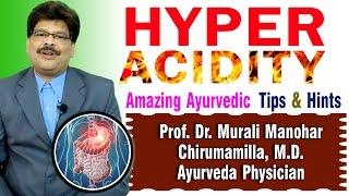 Hyper Acidity | Ayurvedic Remedies | Prof. Dr. Murali Manohar Chirumamilla, M.D. (Ayurveda)