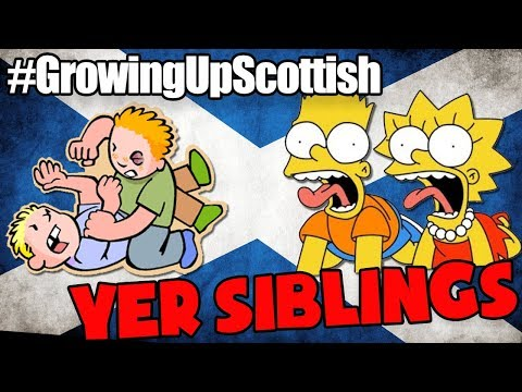 GROWING UP SCOTTISH || YER BROTHER AND SISTER
