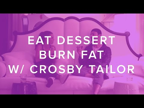 Eat Dessert Burn Fat with Crosby Tailor