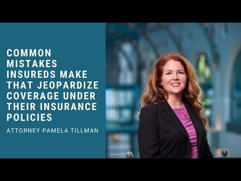 Common Mistakes Insureds Make Jeopardizing Their Insurance Policy Coverage - Attorney Pamela Tillman