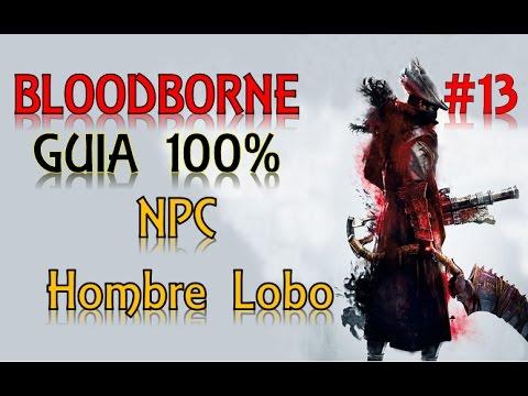 Bloodborne Guia 100% | Español Latino | Parte #13 | NPC Hombre Lobo