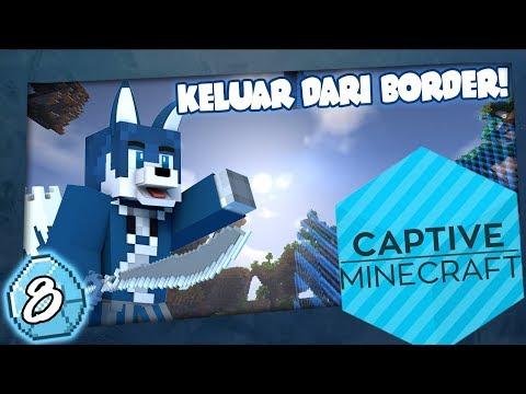 "Minecraft: Captive I Ep.8 - "" Keluar Dari Border!!? """