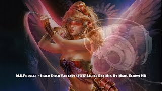 M.D.Project - Italo Disco Fantasy (2017 Little Ext.Mix By Marc Eliow) HD