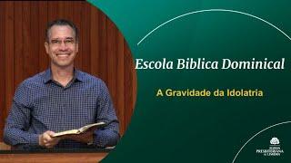 A Gravidade da Idolatria - Rev. Nilton Tomazini