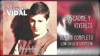 05 MARCOS VIDAL - BUSCADME Y VIVIREIS (descargar album)