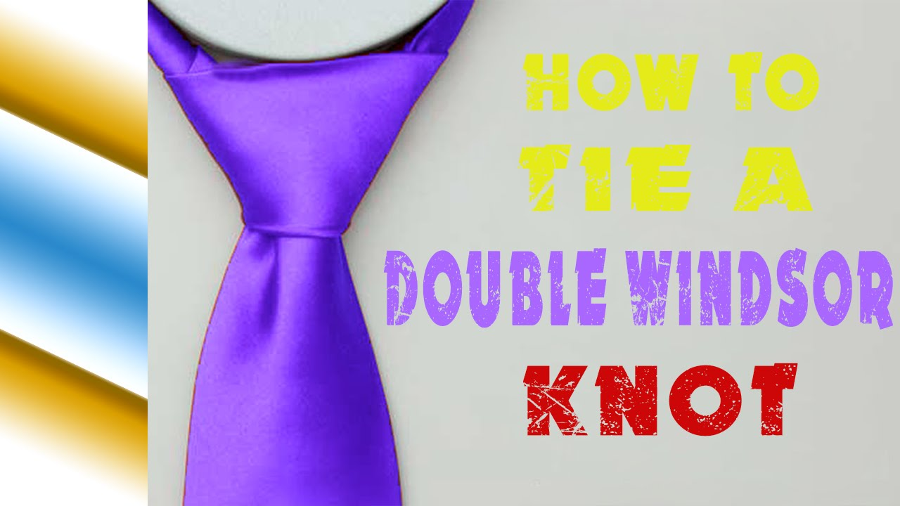 How To Tie A Tie : How To Tie A Double Windsor Knot
