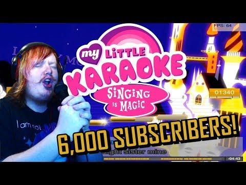 6,000 SUBSCRIBERS!! Let's Sing My Little Karaoke!