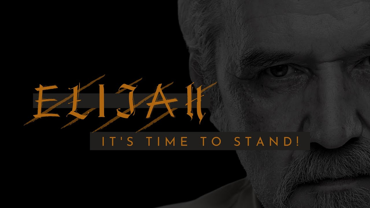 Elijah: It's Time to Stand! - Part 3