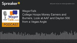 College Hoops Money Earners and Burners, Look at AAF and Dayton 500 from a Vegas Angle
