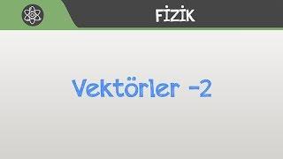 KUVVET ve HAREKET, Vektörler -2