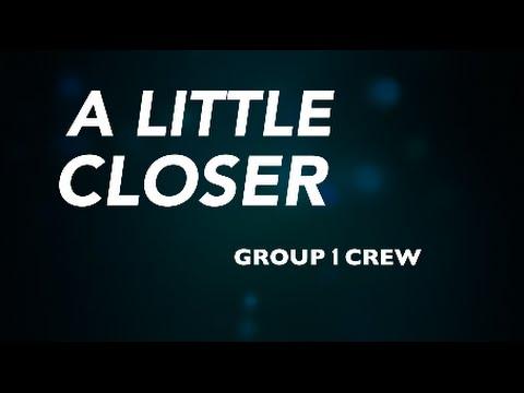 A Little Closer - Group 1 Crew (Lyrics)