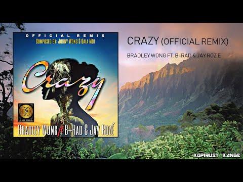 Crazy - Bradley Wong (ft. B-Rad & Jay Roz'e)