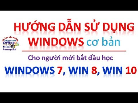 Hướng dẫn sử dụng WINDOWS 7, WIN 8.1, WIN 10 cơ bản cho người mới