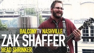 ZAK SHAFFER - HEAD SHRINKER (BalconyTV)