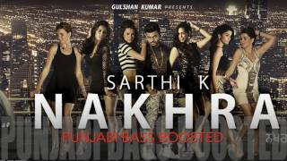 Nakhra [Bass Boosted] | SARTHI K | Latest Punjabi Song 2016