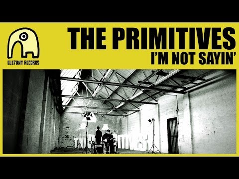 THE PRIMITIVES - I'm Not Sayin' [Official]