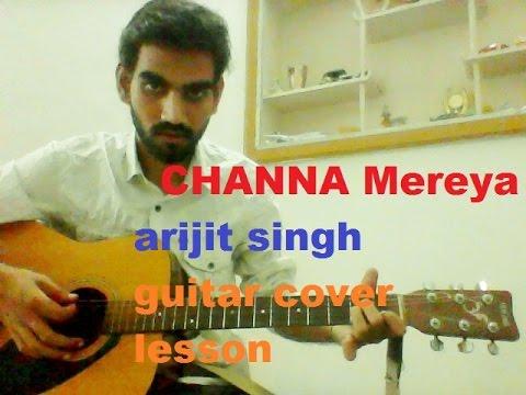 Channa Mereya - COMPLETE GUITAR COVER LESSON CHORDS - Ae Dil Hai Mushkil - Arijit singh