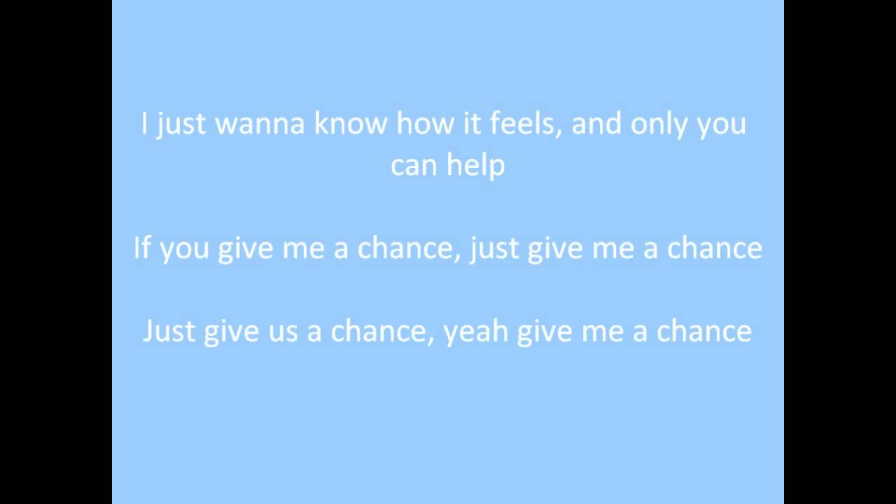 Songs that say give me a chance