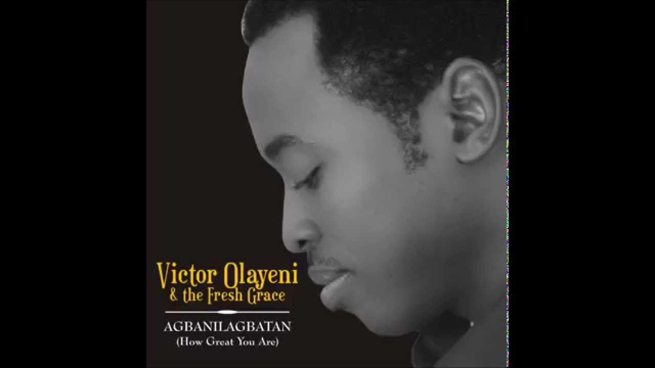 victor olayeni how great you are