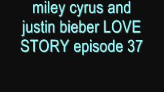 miley cyrus and justin bieber LOVE STORY episode 37