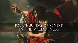 Fourth Sunday of Advent - In the Wilderness